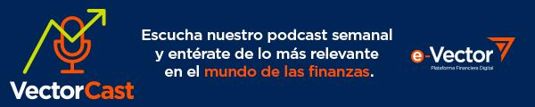 VectorCast. Escucha nuestro podcast semanal y entérate de los más relevante en el mundo de las finanzas.